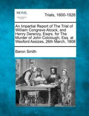 An-Impartial-Report-of-the-Trial-of-William-Congreve-Alcock-and-Henry-Smith-Baron-9781275555990